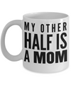 Funny Coffee Mugs For Mom -best Mom Mugs Coffee - Mom Coffee Mug-cheap Gift Ideas For Mom - Funny Gifts For Mom - Birthday Gift Mom - Mugs For Mom - My Other Half is a Mom White Mug - Coffee Mug - YesECart