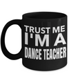 Dance Teacher Mug - Funny Dance Teacher Gifts - Trust Me I am a Dance Teacher Black Mug - Coffee Mug - YesECart