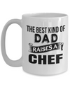 Cook Gift - 15oz Coffee Mug - Chef Mug - Culinary Gifts For Men - The Best Kind Of Dad Raises A Chef - Coffee Mug - YesECart