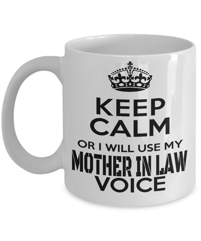 Best Gifts For Mother In Law - Mother In Law Mug - Funny Mother In Law Gifts Ideas - Keep Calm or I Will Use My Mother in Law Voice White Mug - Coffee Mug - YesECart