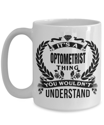 Best Optometrist Gifts For Woman - Eye Doctor Gifts - 15oz Eye Doctor Coffee Mug - Funny Eye Doctor Mug - Its A Optometrist Thing You Would Not Understand - Coffee Mug - YesECart