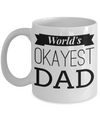 Best Dad Mug - Mugs For Dad - Number One Dad Mug - Dad Coffee Mug - Unique Gifts For Dad - Best Dad Gifts - Gift Ideas For Dad - Worlds Okayest Dad White Mug - Coffee Mug - YesECart
