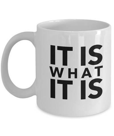 Funny Gift-Sarcasm Mug-Funny Coffee Mugs Sarcasm-Funny Gifts For Men-It Is What - Coffee Mug - YesECart