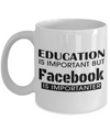 Coffee Mug Funny-Funny Mugs-Mugs Funny-Funny Mugs For Women-Funny Tea Mugs-Coffee Mugs Funny-Sarcasm Mug-Funny Coffee Mug-Education Is Important But Facebook Is Importanter - Coffee Mug - YesECart