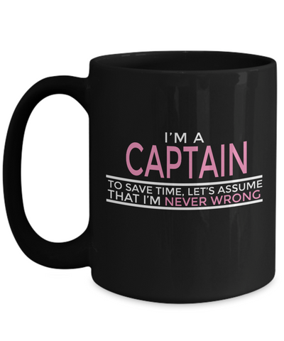 Captain Mug - 15oz Coffee Mug - Sailing Mug - Boating Mug - Sailing Gifts For Men - I Am A Captain To Save Time Lets Assume That I Am Never Wrong - Coffee Mug - YesECart