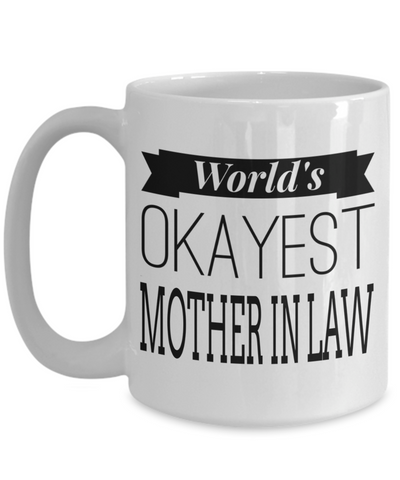 Best Gifts For Mother In Law - Mother In Law Mug - 15 oz Mother In Law Coffe Mug - Funny Mother In Law Gifts Ideas - Worlds Okayest Mother In Law - Coffee Mug - YesECart