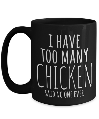 Chicken Mug - 15oz Chicken Coffee Mug - Chicken Gifts - Chicken Gifts For Chicken Lovers - I Have Too Many Chicken Said No One Ever - Coffee Mug - YesECart