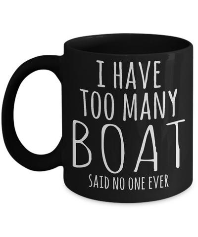Captain Mug- Sailing Mug - Boating Mug- Sailing Gifts For Men- Captain Gifts For Men - I Have Too Many Boat Said No One Ever - Coffee Mug - YesECart
