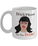 Bitch Please I'm The Bride-bride mug-bride and groom mugs-bride coffee mug-funny bride gifts - Coffee Mug - YesECart