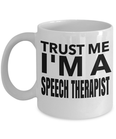 Funny Speech Therapist Gifts - Speech Therapists Mug - Trust Me I Am A Speech Therapist - Coffee Mug - YesECart