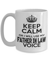 Best Birthday Gifts For Father In Law - 15 oz Father In Law Coffe Mug - Father In Law Coffee Mug - Gift Ideas For Father In Law For Wedding - Keep Calm Or Will Use My Father In Law Voice - Coffee Mug - YesECart