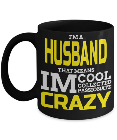 Husband Gifts From Wife - Anniversary Gifts For Husband - Birthday Gifts For Husband - Best Gift Ideas For Husband - Best Husband Coffee Mug - I am Husband That Means I am Cool Collected Passionate Crazy Black Mug - Coffee Mug - YesECart