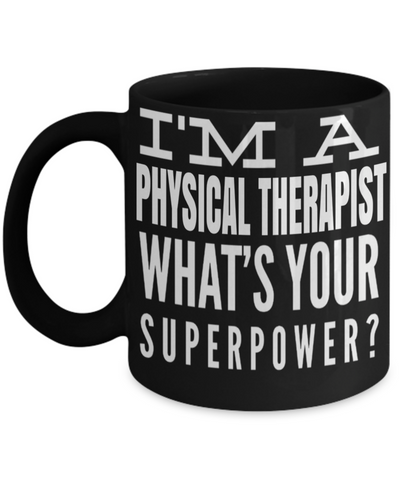 Best Physical Therapist Gifts - Funny Physical Therapist Mug - I am Physical Therapist Whats Your Superpower - Coffee Mug - YesECart