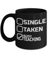 Best Teacher Mug - Teacher Gifts For Christmas - Funny Teacher Gift Ideas - Retirement Gifts For Teachers - Single Taken Busy Teaching Black Mug - Coffee Mug - YesECart