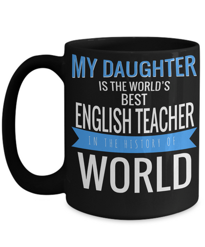 High School English Teacher Gift - Funny English Teacher Gifts - English Teacher Mug - My Daughter is The Worlds Best English Teacher in The History Of World Black Mug - Coffee Mug - YesECart