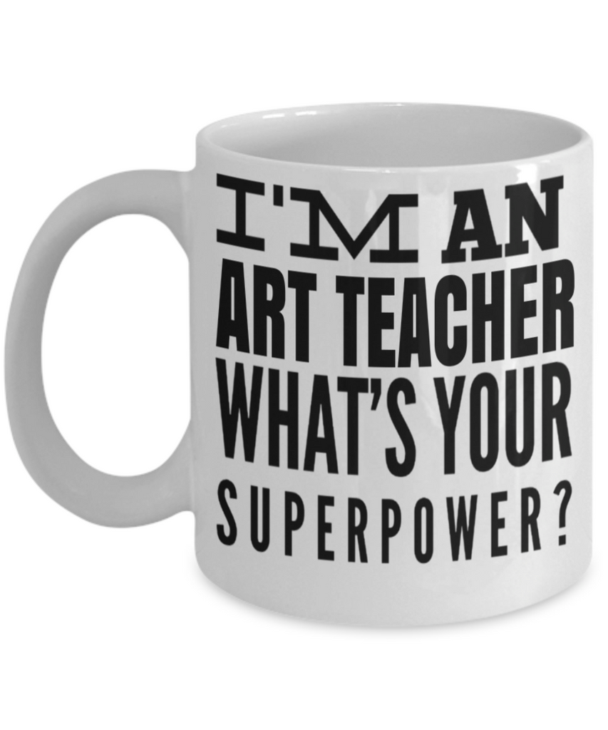 Art Teacher Gifts - Art Teacher Mug - I am an Art Teacher Whats Your Superpower White Mug - Coffee Mug - YesECart