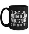 Best Gifts For Mother In Law - Mother In Law Mug - 15 oz Mother In Law Coffe Mug - Funny Mother In Law Gifts Ideas - I Am A Moter In Law Whats Your Superpower - Coffee Mug - YesECart