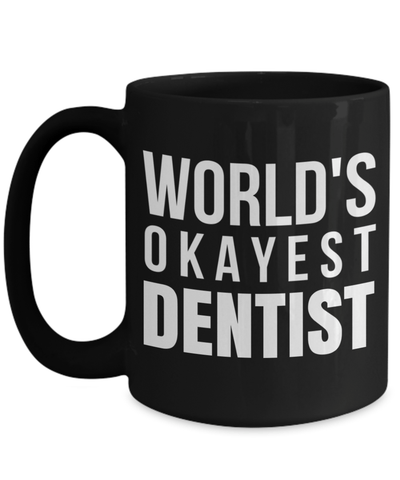 15oz Dentist Coffee Mug - Funny Dentist Mug - Gift For Dentist - Dentist Mug - Worlds Okayest Dentist - Coffee Mug - YesECart