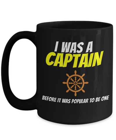 Captain Mug - 15oz Coffee Mug - Sailing Mug - Boating Mug - Sailing Gifts For Men - I Was A Captain Before It Was Popular To Be One - Coffee Mug - YesECart