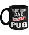 Black Pug Mug-Pug Dog Gifts-Black Pug Gifts-Pug Dad-The Best Kind of Dad Raises a Pug Black Mug - Coffee Mug - YesECart