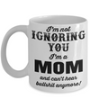 Funny Coffee Mugs For Mom -best Mom Mugs Coffee - Mom Coffee Mug-cheap Gift Ideas For Mom - Funny Gifts For Mom - Birthday Gift Mom - Mugs For Mom - I am Ignoring You I am a Mom And Cant Hear Bullshit Anymore White Mug - Coffee Mug - YesECart