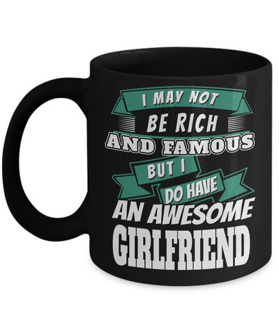 Girlfriend Gift Ideas - Best Girlfriend Birthday Gift - Girlfriend Gifts For Anniversary - Girlfriend Mug - I May Not Be Rich And Famous But I Do Have An Awesome Girlfriend - Coffee Mug - YesECart
