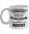 It Cannot Be Inherited Nor Can It Ever Be Purchased I Have Earned It With My Blood Sweat And Tears I Own It Forever The Title Dentist - Coffee Mug - YesECart
