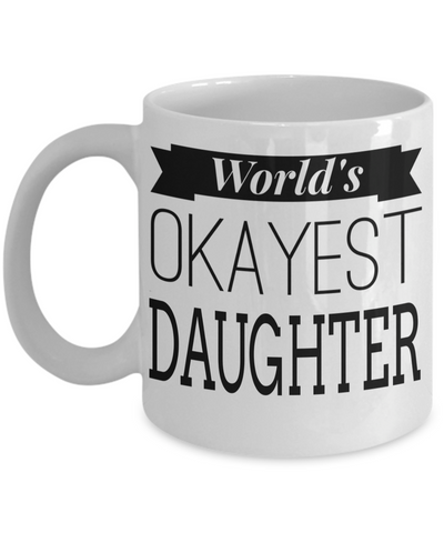 Daughter Mug -mother To Daughter Gifts - Gifts For Daughter In Law - Worlds Okayest Daughter White Mug - Coffee Mug - YesECart
