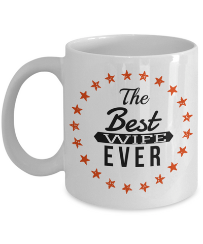 Best Wife Coffee Mug - Anniversary Gifts For Wife - Best Gift Ideas For Wife - Gifts For Wife Birthday - The Best Wife Ever White Mug - Coffee Mug - YesECart