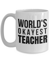 Best Teacher Mug - 15oz Teacher Coffee Mug - Teacher Gifts For Christmas - Funny Teacher Gift Ideas - Retirement Gifts For Teachers - World Is Okayest  Teacher - Coffee Mug - YesECart
