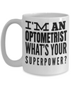 Best Optometrist Gifts For Woman - Eye Doctor Gifts - Funny Eye Doctor Mug - I am an Optometrist Whats Your Superpower White Mug - Coffee Mug - YesECart