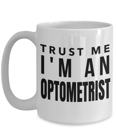 Best Optometrist Gifts For Woman - Eye Doctor Gifts - 15oz Eye Doctor Coffee Mug - Funny Eye Doctor Mug - Trust Me I Am An Optometrist - Coffee Mug - YesECart