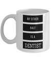 Funny Dentist Gifts - Gift For Dentist - Dentist Mug - My Other Half Is A Dentist - Coffee Mug - YesECart