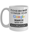 Cook Gift - 15oz Coffee Mug - Chef Mug - Culinary Gifts For Men - Please Do Not Confuse Your Google Search With My Cooking Experience - Coffee Mug - YesECart