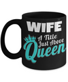 Best Wife Coffee Mug - Anniversary Gifts For Wife - Best Gift Ideas For Wife - Gifts For Wife Birthday - Wife a Title Just Above Queen Black Mug - Coffee Mug - YesECart