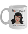 Bitch Please I'm Accountant-Accountant Mug-accountant Gifts-accountant Coffee Mug-gifts For Accountants-accounting Coffee Mug-funny Accountant Gifts-funny Accountant Gifts-accounting Funny-cpa Gifts - Coffee Mug - YesECart