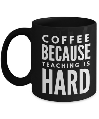 Coffee Because Teaching Is Hard-teachers Gifts-teacher Gift Ideas-thank You Gifts For Teachers-teacher Gifts For Classroom-retirement Gifts For Teachers-gifts For Teachers- Teacher Mug-BlackMug - Coffee Mug - YesECart
