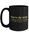 Romantic Gifts For Him Boyfriend Husband Fiance Man Guy - Unique Birthday Anniversary Valentine Christmas Present Mug - You're The Man I Prayed For - 15 ounce Black Mug