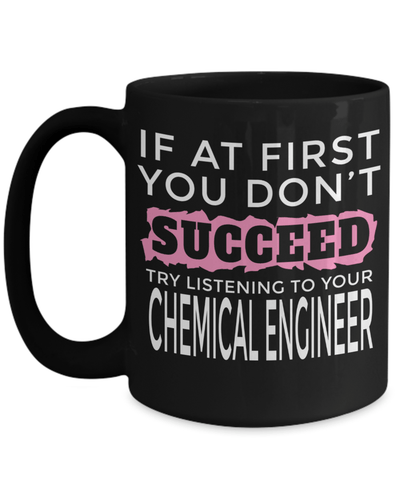 15oz Coffee Mug - Funny Chemical Engineering Gifts - Chemical Engineer Mug - If At First You Dont Succeed Try Listening To Your Chemical Engineer - Coffee Mug - YesECart