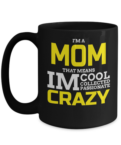 Best Mom 15oz Coffee Mug -best Mom Mugs Coffee - Mom Coffee Mug - Cheap Gift Ideas For Mom - Funny Gifts For Mom - Birthday Gift Mom - Mugs For Mom - I Am A Mom That Mean I Am Cool Collected Passionate Crazy - Coffee Mug - YesECart
