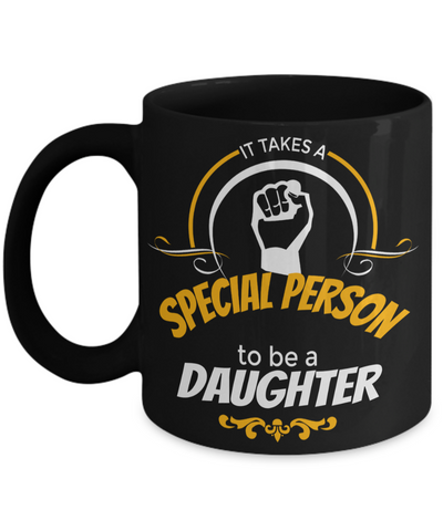 Daughter Mug -mother To Daughter Gifts - Gifts For Daughter In Law - It Takes Special Person To Be a Daughter Black Mug - Coffee Mug - YesECart
