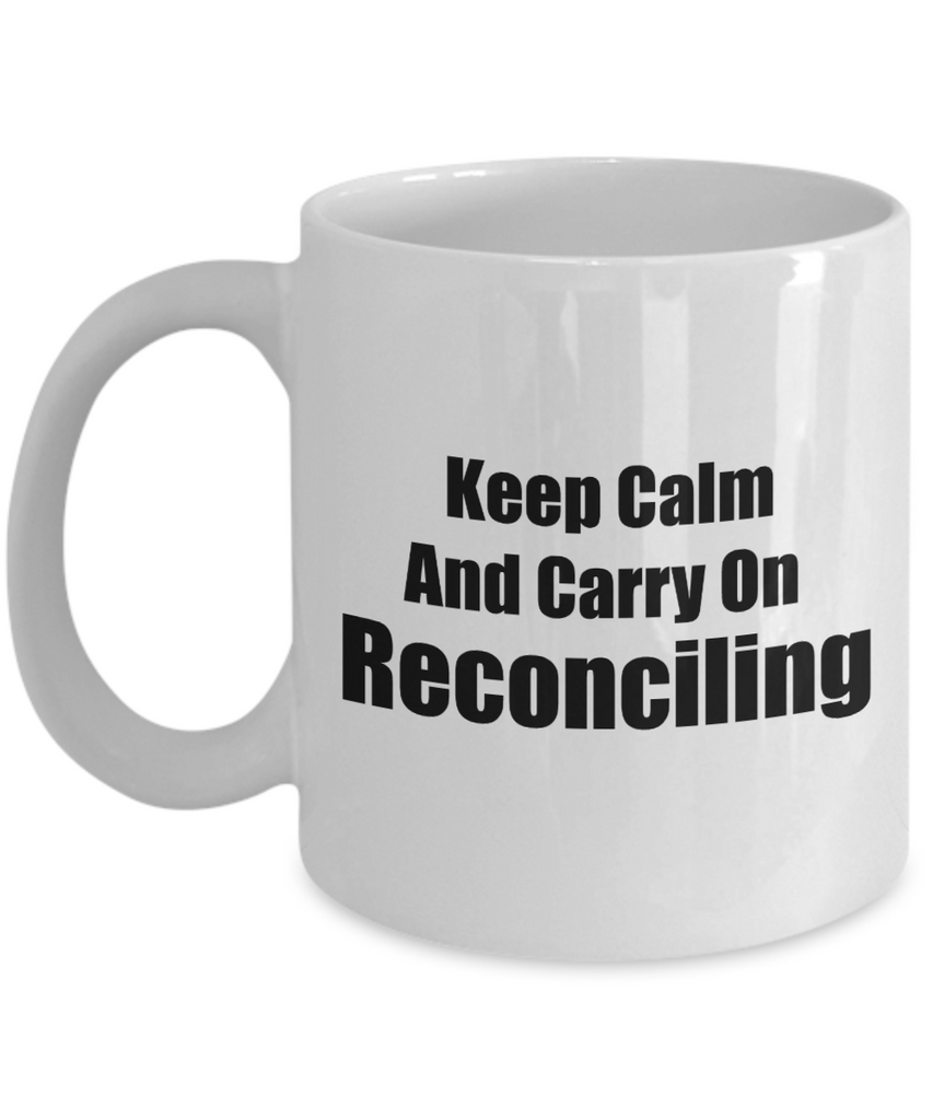 Keep Calm And Carry On Reconciling-Accountant Mug-Accountant Coffee Mug-Accounting Coffee Mug-Accountant Gifts-Accountant Coffee Mug-Gifts For Accountants-Accounting Coffee Mug-Funny Accountant Gifts - Coffee Mug - YesECart