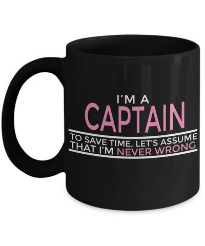Captain Mug- Sailing Mug - Boating Mug- Sailing Gifts For Women-Captain Gifts For Women - I Am A Captain To Save Time Lets Assume That I Am Never Wrong - Coffee Mug - YesECart