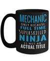 Auto Mechanic Gifts - Gifts For Mechanics - Gifts For A Mechanic - Mechanic Coffee Mug - Mechanic Only Because Full Time Super skilled Ninja Is Not An Actual Title Black Mug - Coffee Mug - YesECart