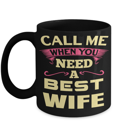 Best Wife Coffee Mug - Anniversary Gifts For Wife - Best Gift Ideas For Wife - Gifts For Wife Birthday - Call Me When You Need a Best Wife Black Mug - Coffee Mug - YesECart
