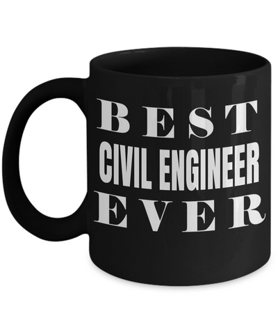 Funny Civil Engineering Gifts - Civil  Engineer Mug - Best Civil Engineer Ever - Coffee Mug - YesECart