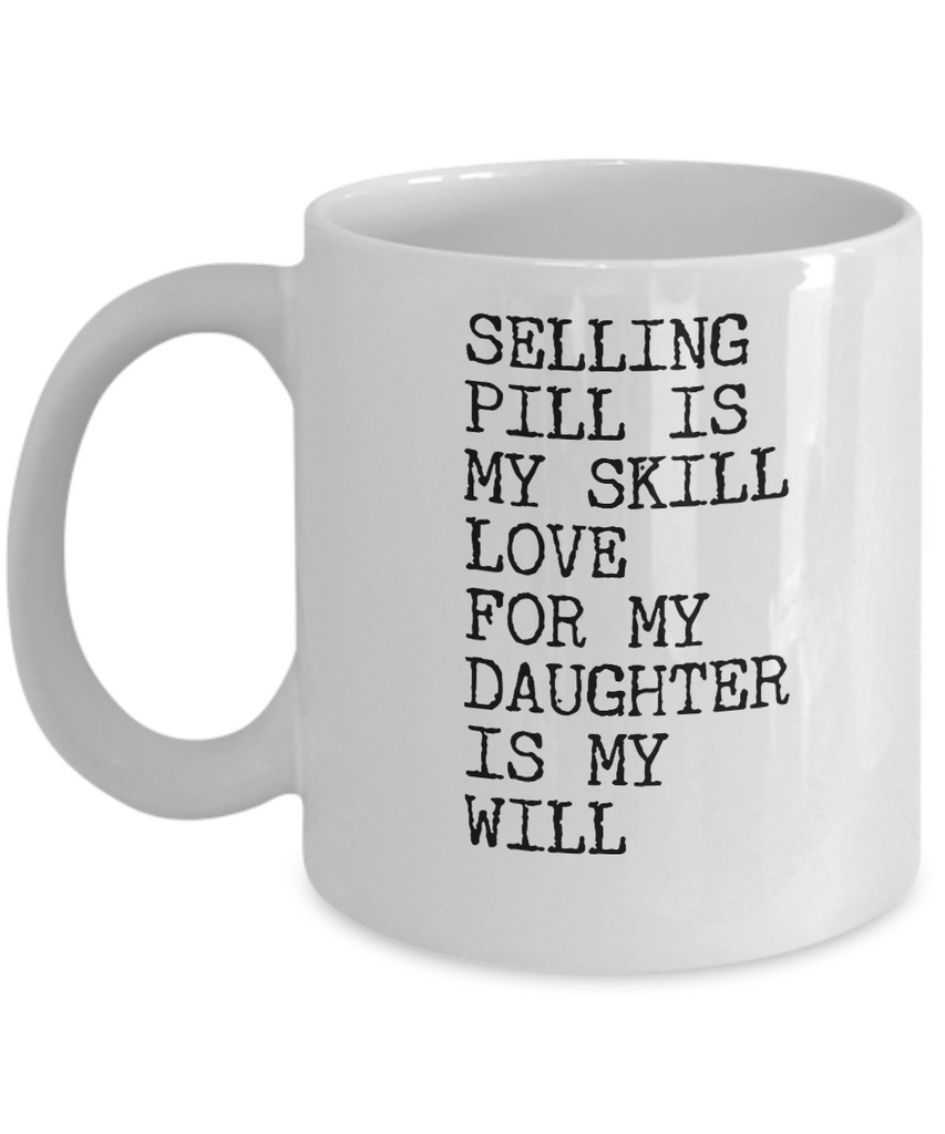 Selling pill is my skill love for my daughter is my will - Coffee Mug - YesECart