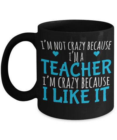 Best Teacher Mug - Teacher Gifts For Christmas - Funny Teacher Gift Ideas - Retirement Gifts For Teachers - I am Not Crazy Because I am a Teacher I Am Crazy Because I Like It Black Mug - Coffee Mug - YesECart