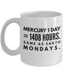 Funny Coffee Mugs-Mercury 1 Day = 1408 Hours Same As Earth Mondays-coffee Mug Funny-funny Mugs-mugs Funny-funny Mugs For Men-funny Tea Mugs-coffee Mugs Funny-sarcasm Mug-Office Coffee Mug-White Mug - Coffee Mug - YesECart
