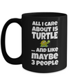 Turtle Gifts - Turtle Themed Gifts - Turtle Mug - 15oz Turtle Coffee Mug - Mug Turtle - Turtle Dad - All I Care About Is Turtle And  Like Maybe 3 People